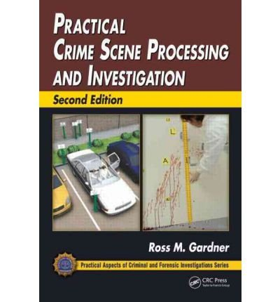 2nd Edition Scene - By Ross M. Gardner Practical Crime Scene Processing and Investigation, Second Edition (Practical Aspects of Criminal an (2nd Edition)