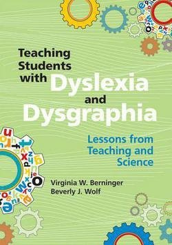 Ph.D. Virginia W. Berninger: Teaching Students with Dyslexia and Dysgraphia : Lessons from Teaching and Science (Paperback); 2009 Edition
