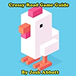 Crossy Road Game Guide | Josh Abbott