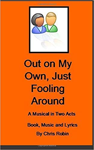 Just Fooling Around With Cool New >> Out On My Own Just Fooling Around A Musical In Two Acts Chris
