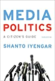 Media Politics: A Citizen's Guide (Third Edition)