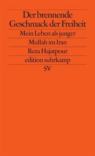 Der brennende Geschmack der Freiheit: Mein Leben als junger Mullah im Iran (edition suhrkamp, Band 2409)