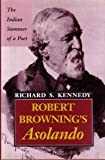 Robert Browning's Asolando : The Indian Summer of a Poet, Kennedy, Richard S., 0826209173