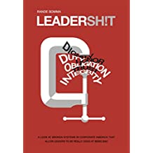 LEADERSH!T: A Look at the Broken Leadership System in Corporate America That Accepts Leaders Who are Really Good at Being Bad