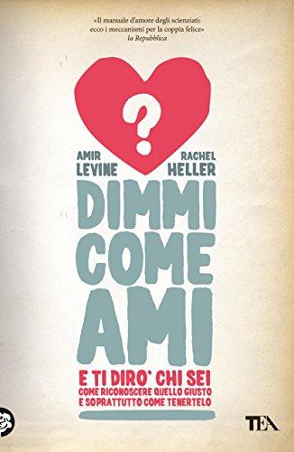 Dimmi come ami e ti dirò chi sei: Come riconoscere quello giusto e soprattutto come tenertelo (Italian Edition)