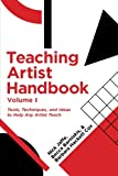 1: Teaching Artist Handbook, Volume One: Tools, Techniques, and Ideas to Help Any Artist Teach