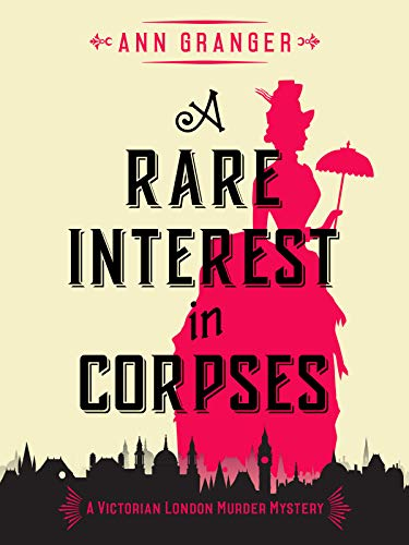 A Rare Interest In Corpses: A gripping Victorian crime mystery (Inspector Ben Ross Mysteries Book 1) by [Granger, Ann]
