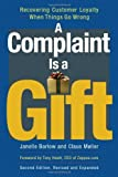 img - for A Complaint Is a Gift: Recovering Customer Loyalty When Things Go Wrong by Janelle Barlow (2008-08-01) book / textbook / text book