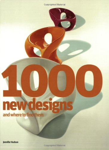 Read Online 1000 New Designs and Where to Find Them: A 21st-Century Sourcebook PDF