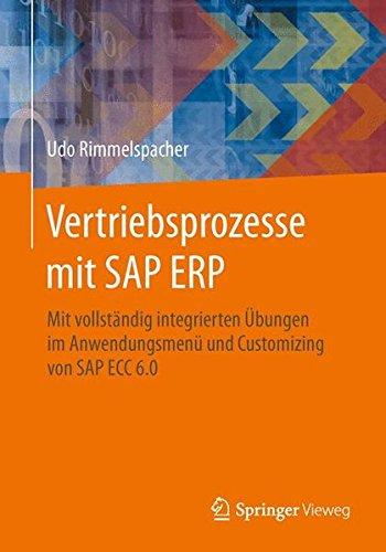 Vertriebsprozesse mit SAP ERP: Mit vollständig integrierten Übungen im Anwendungsmenü und Customizing von SAP ECC 6.0