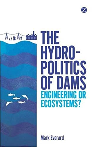 Book The Hydropolitics of Dams: Engineering or Ecosystems?