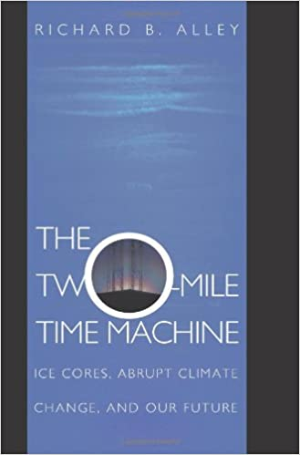 The Two-mile Time Machine: Ice Cores, Abrupt Climate Change, And Our Future por Richard B. Alley