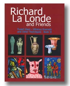 Download Richard La Londe and Friends Fused Glass, Vitreous Enamels and Other Techniques: Book II PDF ePub fb2 ebook