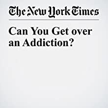 Can You Get over an Addiction? Other by Maia Szalavitz Narrated by Fleet Cooper