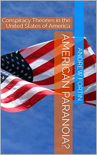 American Paranoia?: Conspiracy Theories in the United States of America por Andrew Fortin