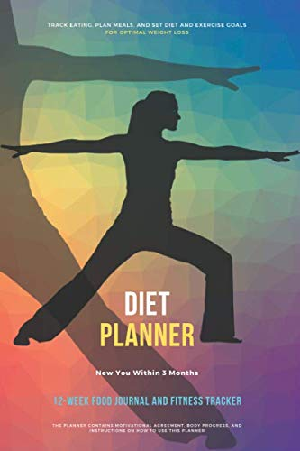 The New You – Diet Planner : 12-Week / 90 Days, Food Journal and Fitness Tracker 6 x 9 in – 111 Pages: Exercise & Diet Journal / Track Eating With … – Daily Food and Weight Loss Diary (First)