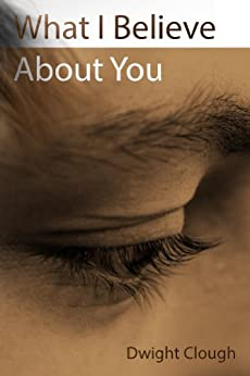 What I Believe About You (English Edition) de [Clough, Dwight]