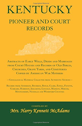 - Kentucky Pioneer and Court Records: Abstracts of Early Wills, Deeds and Marriages from Court Houses and Records of Old Bibles, Churches, Grave Yards, and Cemeteries Copied by American War Mothers