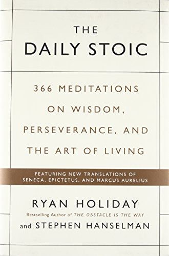 The Daily Stoic: 366 Meditations on Wisdom, Perseverance, and the Art of Living (Ryan Leaf)