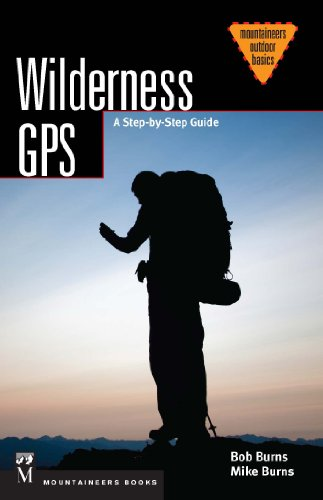 Wilderness GPS: A Step-by-Step Guide (Mountaineering Outdoor Basics)