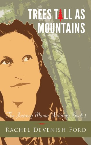 Trees Tall as Mountains (The Journey Mama Writings: Book 1)