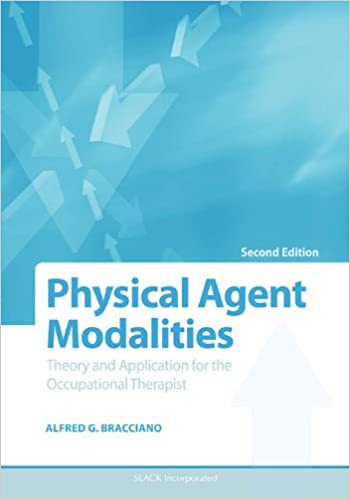 Physical Agent Modalities: Theory And Application For The Occupational Therapist por Alfred Bracciano epub
