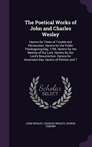[Best] The Poetical Works of John and Charles Wesley: Hymns for Times of Trouble and Persecution. Hymns for [T.X.T]