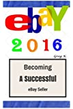 ebay: 2016 (How to make $10,000 per month Selling Stuff on eBay : Step by Step)