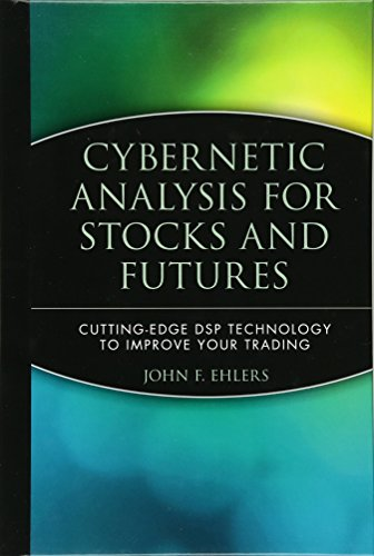 Cybernetic Analysis for Stocks and Futures: Cutting-Edge DSP Technology to Improve Your Trading (Wiley Trading)