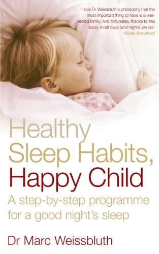 Healthy Sleep Habits, Happy Child: A Step-By-Step Programme for a Good Night's Sleep (Healthy Sleep Habits Happy Child Marc Weissbluth)