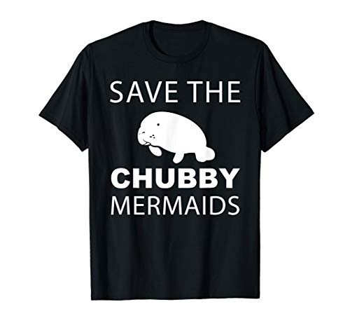 Save The Chubby Mermaids T-Shirt - Manatee Ocean Lover Gift]()