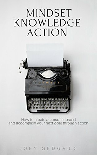 Download PDF Mindset Knowledge Action - How to create a personal brand and accomplish your next goal through action