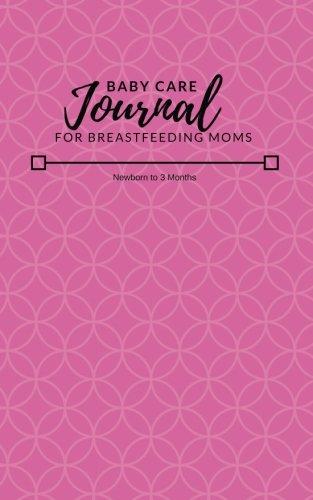 Baby Care Journal for Breastfeeding Moms: Newborn to 3 Months (Volume 1) ebook