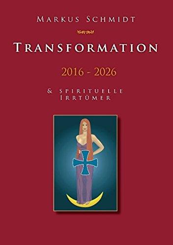 Transformation 2016 - 2026: & Spirituelle Irrtümer
