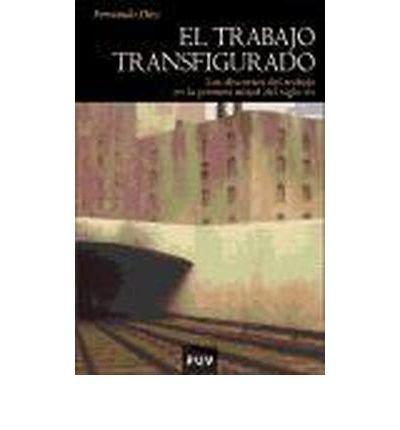 El trabajo transfigurado : los discursos del trabajo en la primera mitad del s. XIX (Paperback)(Spanish) - Common