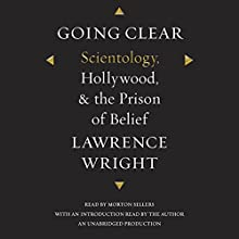 Going Clear: Scientology, Hollywood, and the Prison of Belief Audiobook by Lawrence Wright Narrated by Morton Sellers