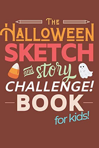 Sixth Grade Halloween Art (The Halloween Sketch & Story Challenge Book for Kids: Creative Artists & Writers Practice Activity Book | 40 Spooky Scenes to Draw & Write Stories | Amber)