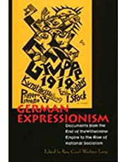 German Expressionism: Documents from the End of the Wilhelmine Empire to the Rise of National Socialism