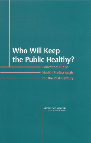 Who Will Keep The Public Healthy?: Educating Public Health Professionals For The 21st Century