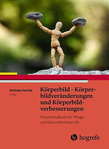 Körperbild und Körperbildstörungen: Handbuch für Pflege– und Gesundheitsberufe