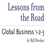 Lessons from the Road: Global Business 1-2-3 | Bill Decker
