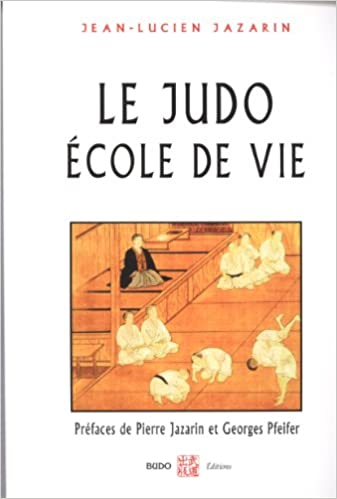 Amazon.fr - Le judo école de vie - Jean-Lucien Jazarin, Georges Pfeifer,  Pierre Jazarin - Livres af3ddc00ab3