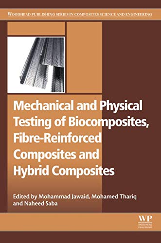 (Mechanical and Physical Testing of Biocomposites, Fibre-Reinforced Composites and Hybrid Composites (Woodhead Publishing Series in Composites Science and Engineering))