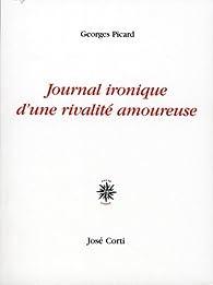 Journal Ironique d'une Rivalite Amoureus par Georges Picard
