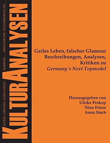 Geiles Leben, falscher Glamour: Beschreibungen, Analysen, Kritiken zu Germany`s Next Topmodel