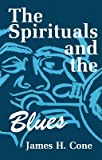 The Spirituals and the Blues 9780816420735