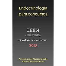 ENDOCRINOLOGIA PARA CONCURSOS - TEEM 2015: QUESTÕES COMENTADAS DA PROVA DE TÍTULO DE ESPECIALISTA EM ENDOCRINOLOGIA E METABOLOGIA - 2015