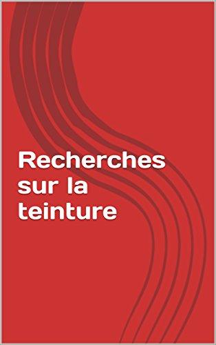 Recherches sur la teinture (French Edition)