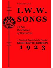 I.W.W. Songs to Fan the Flames of Discontent: A Facsimile Reprint of the Popular Nineteenth Edition 1923