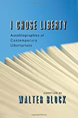 I Chose Liberty: Autobiographies of Contemporary Libertarians Hardcover